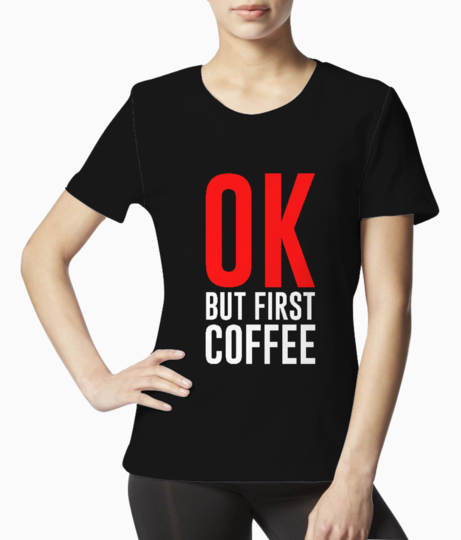 Ok but first coffee typography tee front