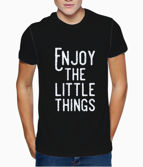 Enjoy the little things typography t shirt front