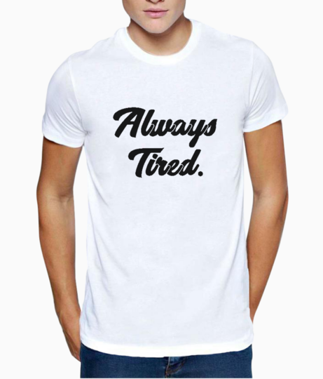 Always tired t shirt front