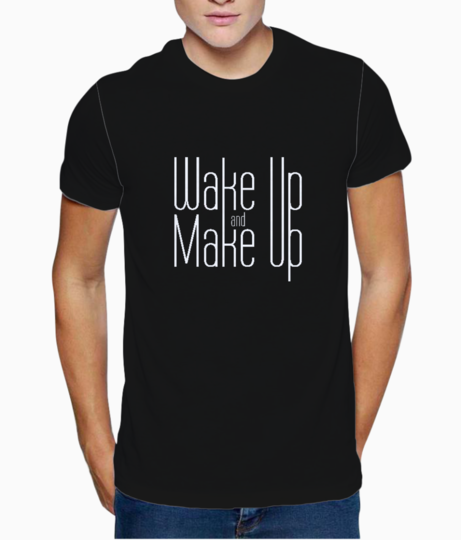 Wake up make up typography t shirt front