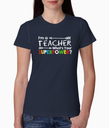 Im a teacher  what's your superpower tee front
