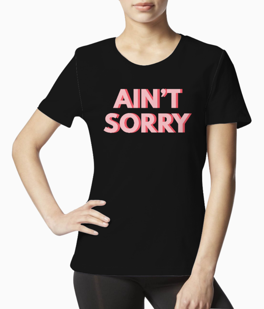 Aint sorry tee front